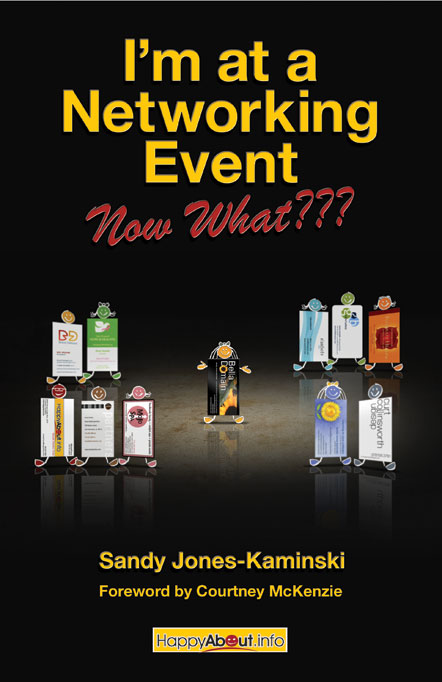 I'm at a networking event--Now What??? by Sandy Jones-Kaminski