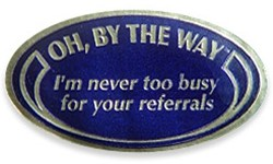 Oh, by the way, give me some referrals even though I've done nothing to deserve them