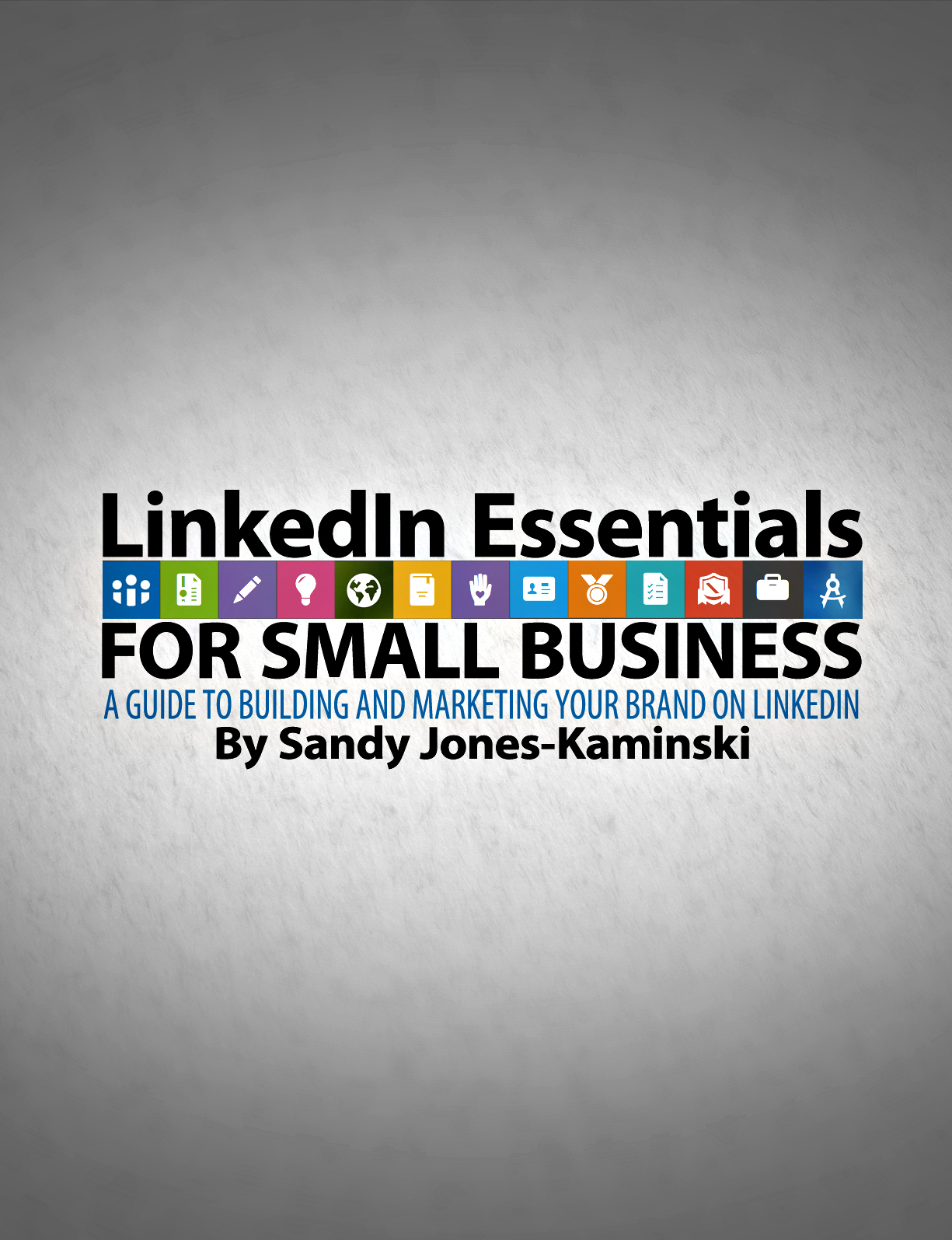 Register to be in-the-loop about Sandy Jones-Kaminski's new LinkedIn Essentials for Small Business eBook