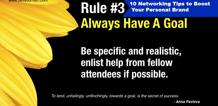 10 Networking Tips to Boost Your Personal Brand: Tip #3: Always Have a Goal