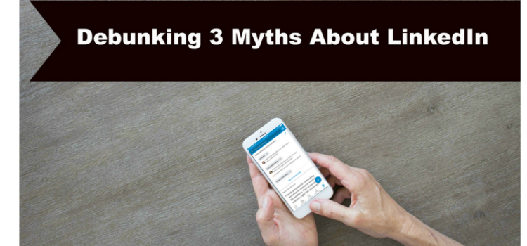 Debunking 3 Myths About LinkedIn