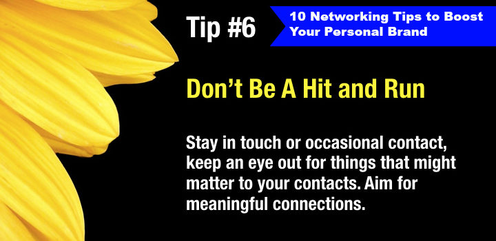 10 Networking Tips to Boost Your Personal Brand: Tip #6 Don't Be a Hit and Run